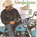 Alan Jackson - A Lot About Livin' (And A Little 'Bout Love) альбом