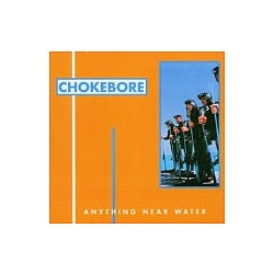Chokebore - Anything Near Water альбом