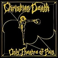 Christian Death - Only Theatre Of Pain album