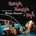Henry Mancini - Midnight, Moonlight & Magic: The Very Best Of Henry Mancini album