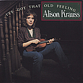 Alison Krauss - I've Got That Old Feeling album