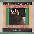 Alison Krauss - Too Late To Cry album