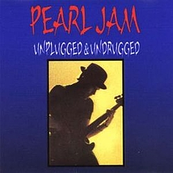 Pearl Jam - Unplugged & Undrugged альбом