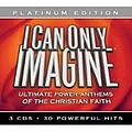 Phillips, Craig & Dean - I Can Only Imagine - Ultimate Power Anthems of the Christian Faith (disc 2) album