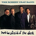Robert Cray - Don't be Afraid of the Dark album