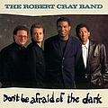 Robert Cray - Don't be Afraid of the Dark album