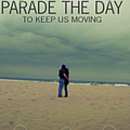 Parade The Day - To Keep Us Moving альбом