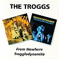 The Troggs - From Nowhere / Trogglodynamite album