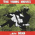 The Young Knives - ...Are Dead album