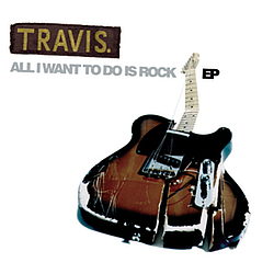 Travis - All I Want to Do Is Rock альбом