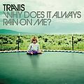 Travis - Why Does It Always Rain on Me? альбом