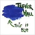 Trevor Hall - This Is Blue album
