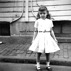 William Fitzsimmons - Until When We Are Ghosts album
