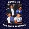 Level 42 - The River Sessions album
