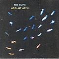 The Cure - Hot Hot Hot (disc 1) album