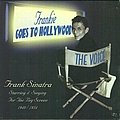 Frank Sinatra - Frankie Goes To Hollywood - Sinatra Starring & Singing For The Big Screen, 1940-1954 album