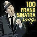 Frank Sinatra - 100 Frank Sinatra Songs album