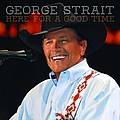 George Strait - Here for a Good Time album