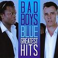Bad Boys Blue - Bad Boys Blue: Greatest Hits альбом