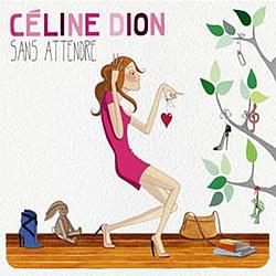 Celine Dion - Sans Attendre альбом