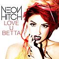 Neon Hitch - Love U Betta альбом