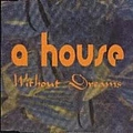 A House - Without Dreams album