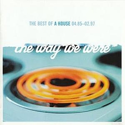 A House - The Way We Were: The Best Of A House 04.85-02.97 альбом