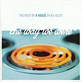 A House - The Way We Were: The Best Of A House 04.85-02.97 album