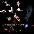 Brian Eno - My Squelchy Life album