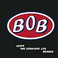 Bob - Leave The Straight Life Behind album