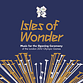 A.R. Rahman - Isles of Wonder: Music for the Opening Ceremony of the London 2012 Olympic Games album