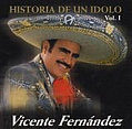 Vicente Fernandez - La Historia de un Idolo, Vol. 1 album
