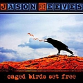 Jason Reeves - Caged Birds Set Free album
