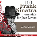 Frank Sinatra - 100 Frank Sinatra Essentials for Jazz Lovers (My Christmas Gift for You, Deluxe Edition) album