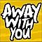 Away With You - Demo альбом