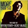Roxy Music - More Than This: The Best of Bryan Ferry + Roxy Music album