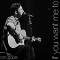 Ron Pope - If You Want Me To album
