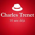 Charles Trenet - 2001 - 2011 : 10 Ans Déjà... (Album Anniversaire Des 10 Ans Du Décès De Charles Trenet) album