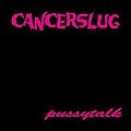 Cancerslug - Pussytalk album