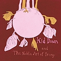 Kid Down - And the noble art of irony альбом