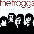 The Troggs - Hit Single Anthology album