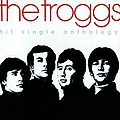 The Troggs - Hit Single Anthology album