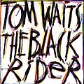 Tom Waits - The Black Rider album