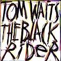 Tom Waits - The Black Rider album