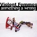 Violent Femmes - Something's Wrong альбом