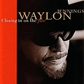 Waylon Jennings - Closing in on the Fire album