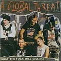 A Global Threat - What the Fuck Will Change? album
