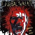 A Global Threat - Until We Die ... album