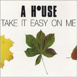 A House - Take It Easy on Me альбом
