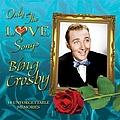 Bing Crosby - Only the Love Songs of Bing Crosby album